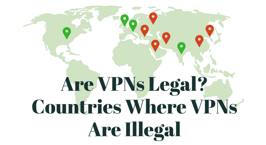Are VPNs legal? Is VPN illegal? VPN illegal in China, VPN illegal UAE