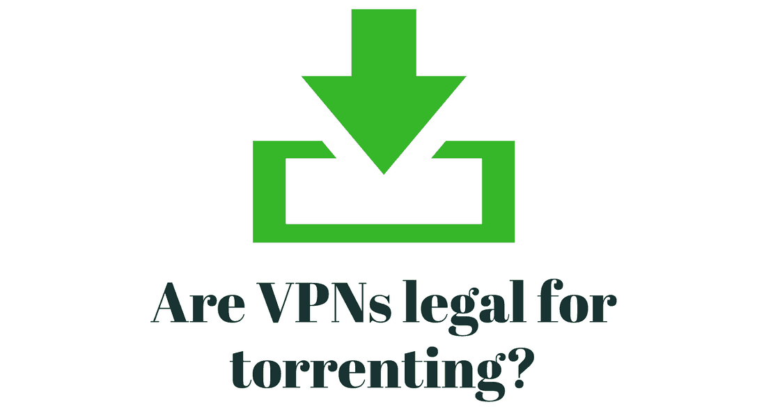Are VPNs legal for torrenting