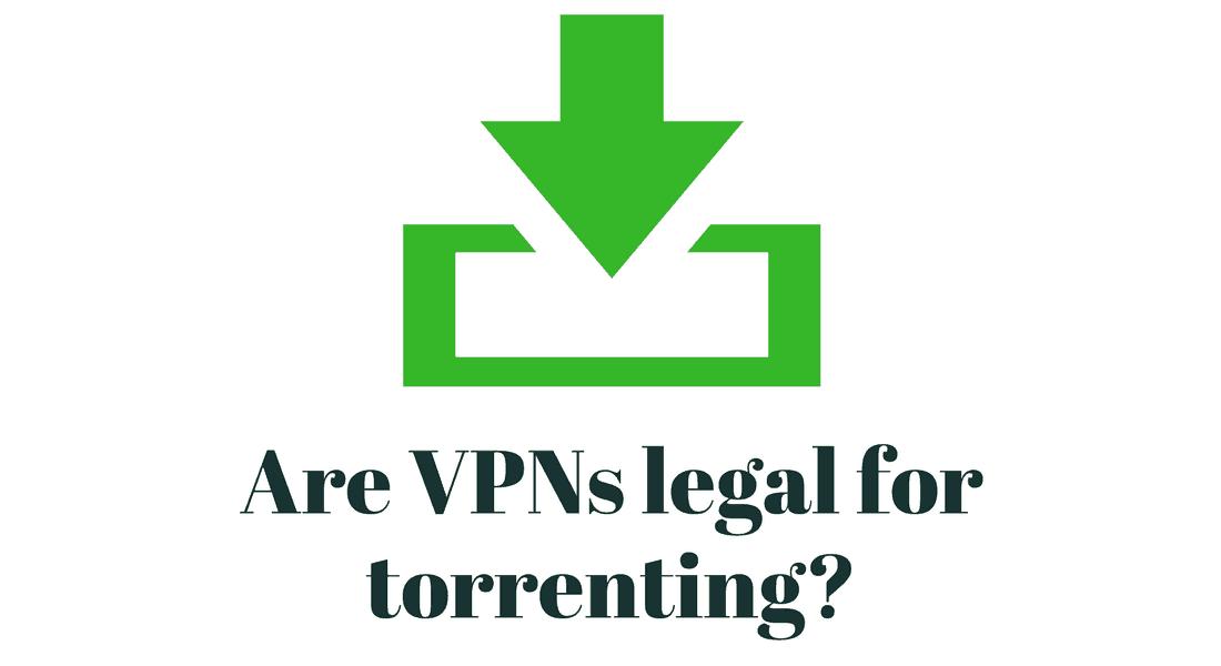 Is VPN service legal for torrenting