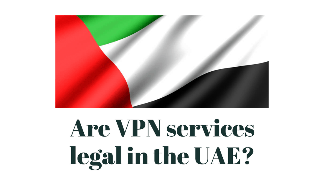 Are VPN services Legal in UAE?
