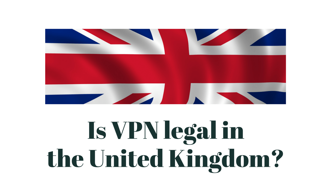Is VPN legal and safe in the United Kingdom?