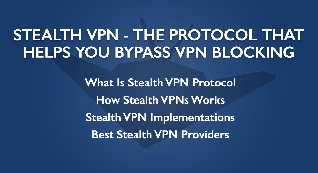 Stealth VPN - The Protocol that Helps you Bypass VPN Blocking